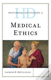 Historical Dictionary Of Medical Ethics
