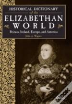 Historical Dictionary Of The Elizabethan World