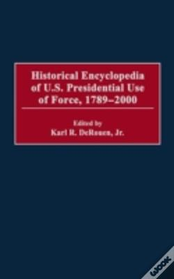 Wook.pt - Historical Encyclopedia Of U.S.Presidential Use Of Force, 1789-2000