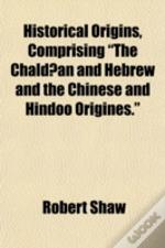 Historical Origins, Comprising 'The Chal