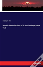 Historical Recollections Of St. Paul'S Chapel, New York