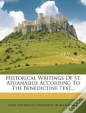 Historical Writings Of St. Athanasius According To The Benedictine Text...