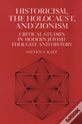 Historicism, The Holocaust And Zionism