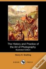 History And Practice Of The Art Of Photography; Or, The Production Of Pictures Through The Agency Of Light (Illustrated Edition) (Dodo Press)