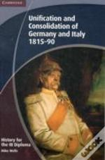 History For The Ib Diploma: Unification And Consolidation Of Germany And Italy 1815-90