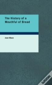 History Of A Mouthful Of Bread
