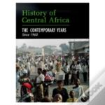 History Of Central Africacontemporary Years Since 1960