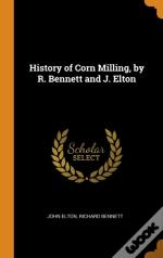 History Of Corn Milling, By R. Bennett And J. Elton