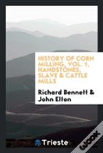 History Of Corn Milling, Vol. 1, Handstones, Slave & Cattle Mills