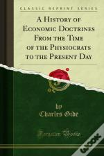 History Of Economic Doctrines From The Time Of The Physiocrats To The Present Day