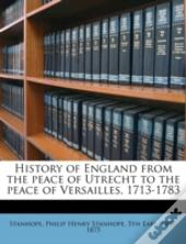 History Of England From The Peace Of Utrecht To The Peace Of Versailles, 1713-1783