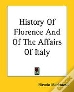 History Of Florence And Of The Affairs Of Italy