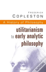 History Of Philosophyutilitarianism To Early Analytic Philosophy
