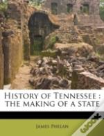 History Of Tennessee : The Making Of A S