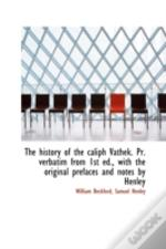 History Of The Caliph Vathek. Pr. Verbatim From 1st Ed., With The Original Prefaces And Notes By