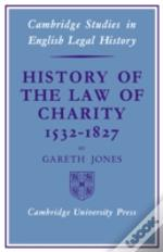 History Of The Law Of Charity, 1532 -1827