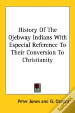 History Of The Ojebway Indians With Especial Reference To Their Conversion To Christianity