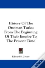 History Of The Ottoman Turks: From The B