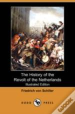 History Of The Revolt Of The Netherlands (Illustrated Edition) (Dodo Press)