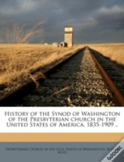 Wook.pt - History Of The Synod Of Washington Of The Presbyterian Church In The United States Of America, 1835-1909 ..