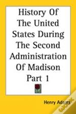 History Of The United States During The Second Administration Of Madison Part 1
