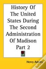 History Of The United States During The Second Administration Of Madison Part 2
