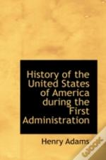 History Of The United States Of America During The First Administration