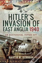 Hitlers Invasion Of East Anglia 1940