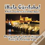 Hola Cordoba! A Kid'S Guide To Cordoba, Spain