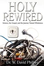 Holy Rewired: Science, The Gospel And Th