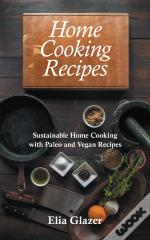 Home Cooking Recipes: Sustainable Home Cooking With Paleo And Vegan Recipes