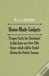 Home-Made Gadgets - Prepare Early For Christmas! In This Issue Are Over Fifty Items Which Will Be Useful During The Festive Season.