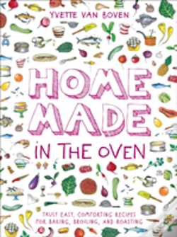 Wook.pt - Home Made In The Oven: Truly Easy, Comforting Recipes For Baking, Broiling, And Roasting