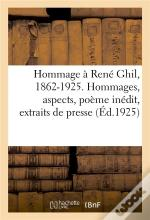 Hommage A Rene Ghil, 1862-1925. Hommages, Aspects, Poeme Inedit, Extraits De Presse, Bibliographie