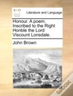 Honour. A Poem. Inscribed To The Right H
