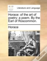 Horace: Of The Art Of Poetry: A Poem. By