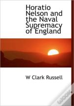 Horatio Nelson And The Naval Supremacy O