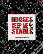 Horses Keep Me Stable, Horse Health Record