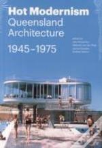Hot Modernism: Queensland Architecture 1945-1975