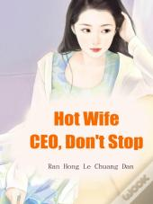 Hot Wife: Ceo, Don'T Stop