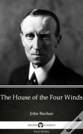 House Of The Four Winds By John Buchan - Delphi Classics (Illustrated)