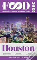 Houston - 2018 - The Food Enthusiast'S Complete Restaurant Guide