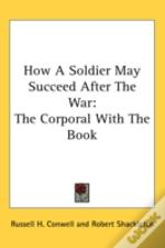 How A Soldier May Succeed After The War: