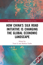 How China'S Silk Road Initiative Is Changing The Global Economic Landscape
