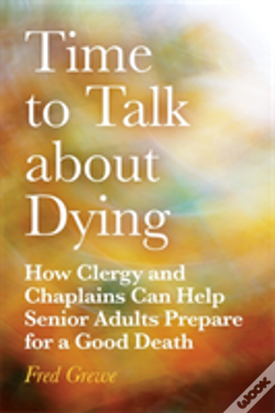 Wook.pt - How Clergy And Chaplains Can Help Senior Adults Prepare For A Good Death By Addressing It Now