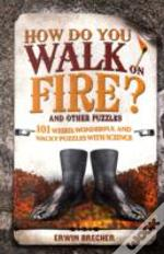 How Do You Walk On Fire & Other Puzzles