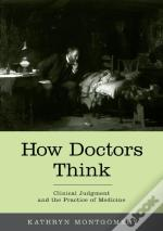 How Doctors Think Clinical Judgment And The Practice Of Medicine