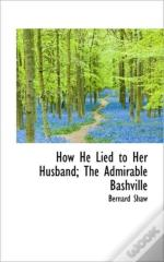How He Lied To Her Husband; The Admirabl