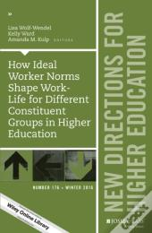 How Ideal Worker Norms Shape Work-Life For Different Constituent Groups In Higher Education