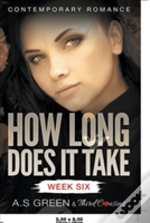 How Long Does It Take - Week Six (Contemporary Romance)